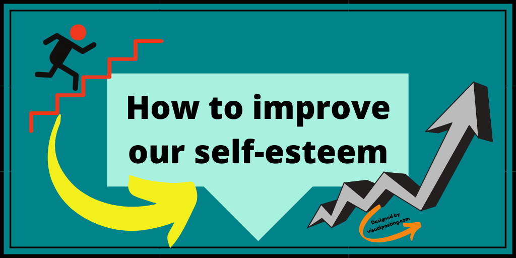 How to improve our self-esteem