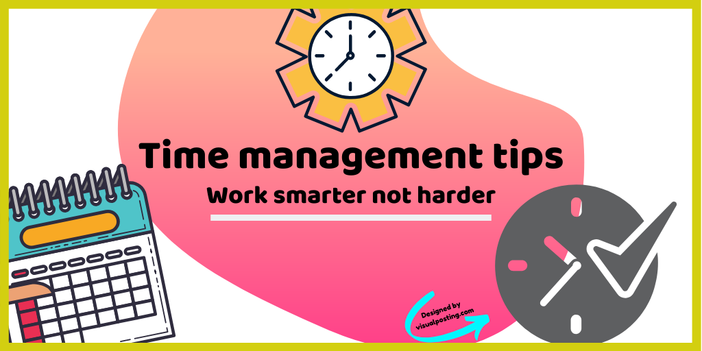 Time management tips/ work smarter not harder