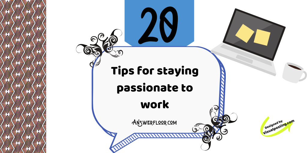 20 tips for staying passionate to work