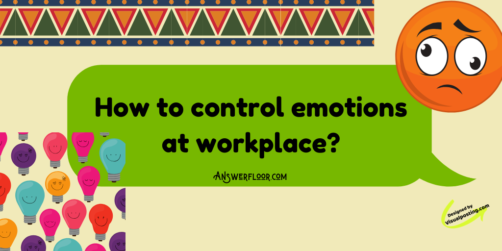 How to control emotions at workplace?