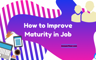 How to improve maturity in job