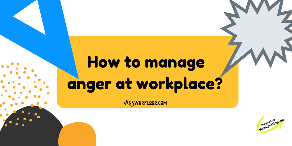 How to manage anger at workplace?