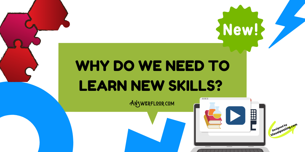 Why do we need to learn new skills?