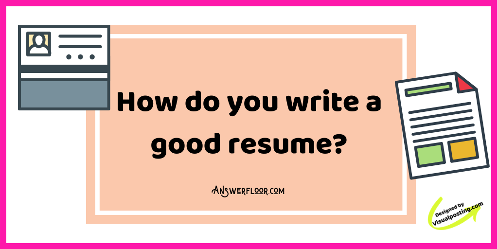 How do you write a good resume?