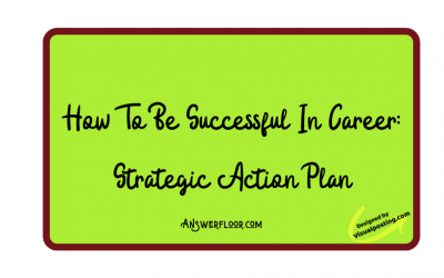 How To Be Successful In Career: Strategic Action Plan