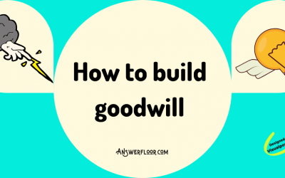 How to build goodwill : 14 Steps to Build Goodwill