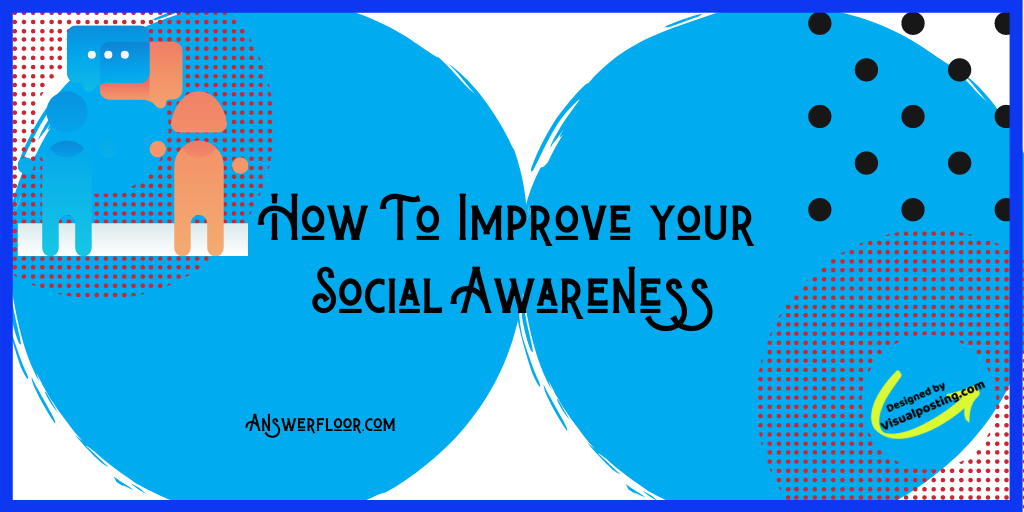 How to improve your social awareness