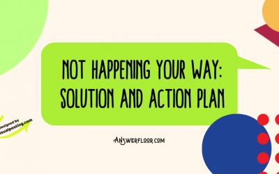 Not Happening Your Way: solution and action plan