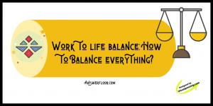 Work to life balance
