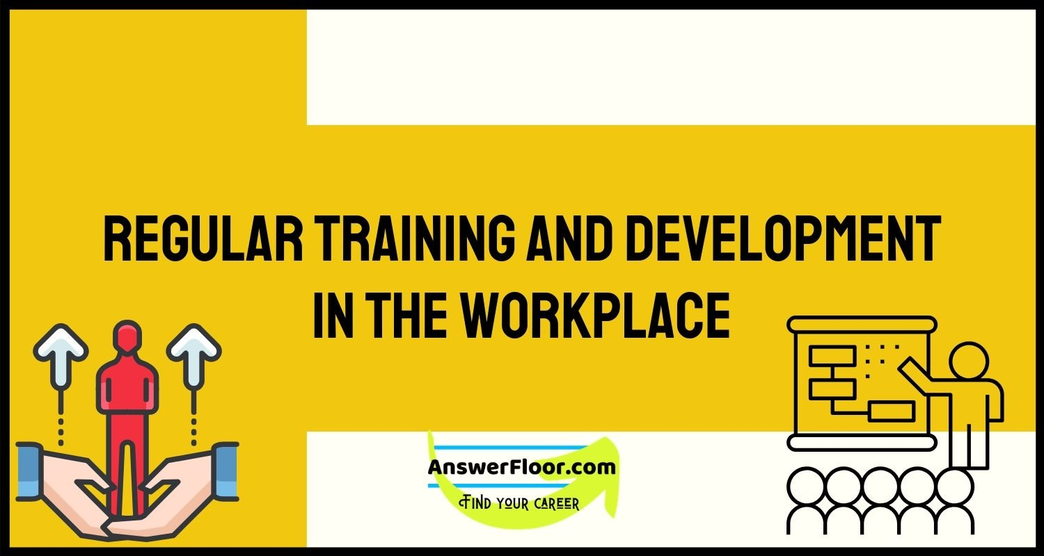 Regular training and development in the workplace