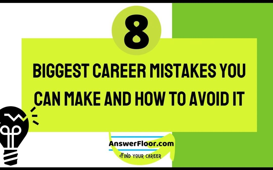 8 biggest career mistakes you can make and how to avoid it