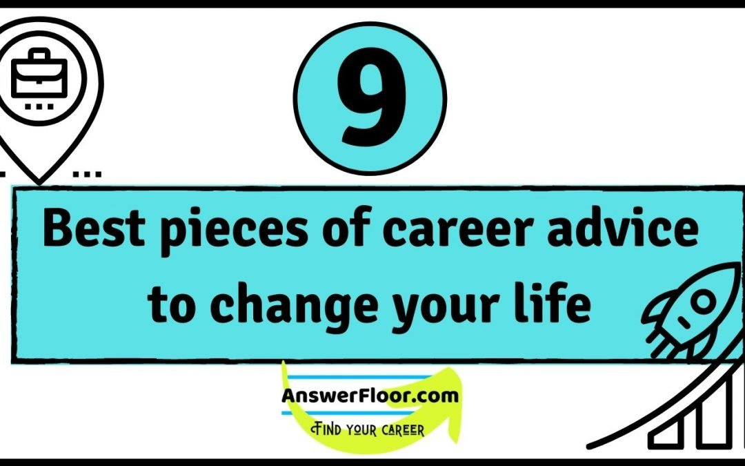 9 best pieces of career advice to change your life